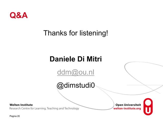 Q&A Thanks for listening! Daniele Di Mitri ddm@ou.nl @dimstudi0 Pagina 20