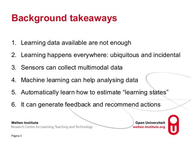 Background takeaways 1. Learning data available are not enough 2. Learning happens everywhere: ubiquitous and incidental 3...