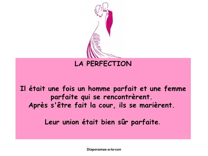 Diaporama PPS réalisé pour http://www.diaporamas-a-la-con.com LA PERFECTION Il était une fois un homme parfait et une femm...