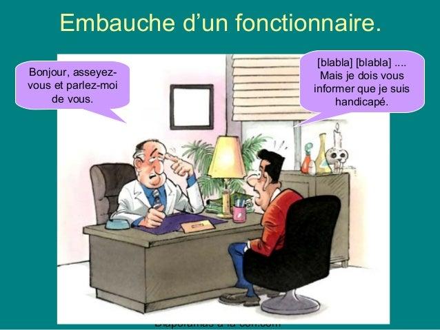 Diaporamas-a-la-con.com Diaporama PPS réalisé pour http://www.diaporamas-a-la-con.com Embauche d'un fonctionnaire. Bonjour...