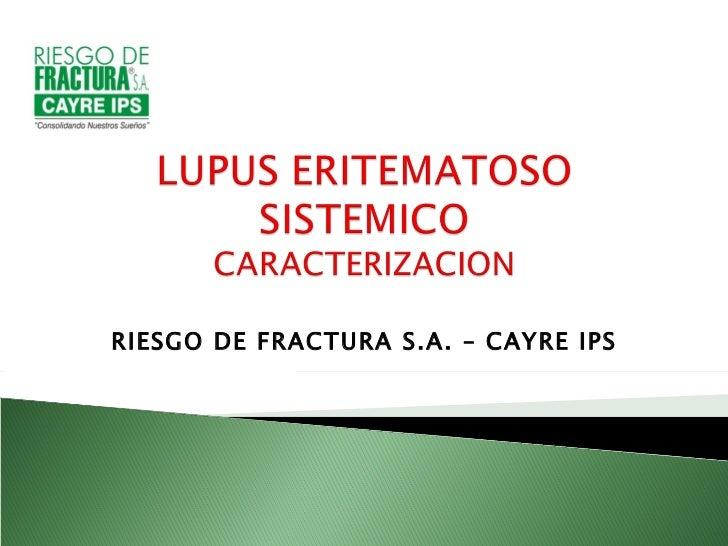 RIESGO DE FRACTURA S.A. – CAYRE IPS