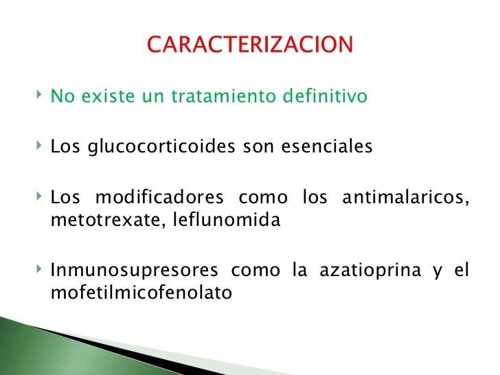    No existe un tratamiento definitivo   Los glucocorticoides son esenciales   Los modificadores como los antimalaricos...