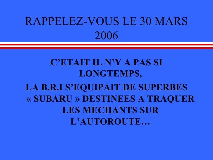 RAPPELEZ-VOUS LE 30 MARS 2006 <ul><li>C'ETAIT IL N'Y A PAS SI LONGTEMPS, </li></ul><ul><li>LA B.R.I S'EQUIPAIT DE SUPERBES...