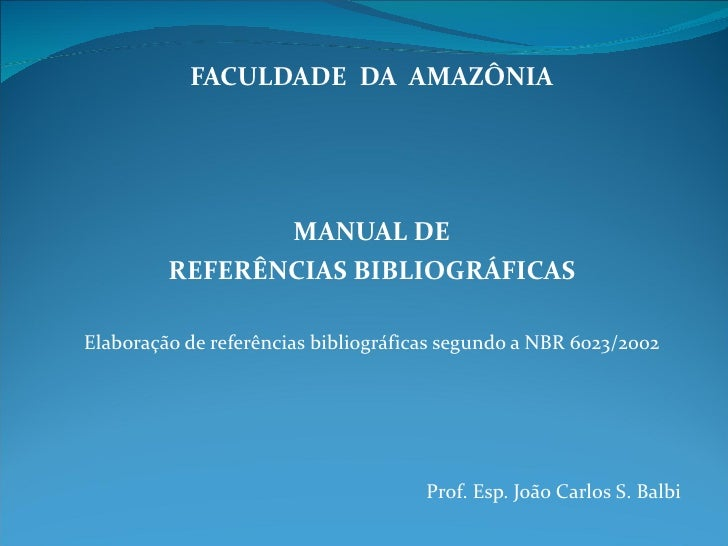 FACULDADE  DA  AMAZÔNIA MANUAL DE REFERÊNCIAS BIBLIOGRÁFICAS Elaboração de referências bibliográficas segundo a NBR 6023/2...
