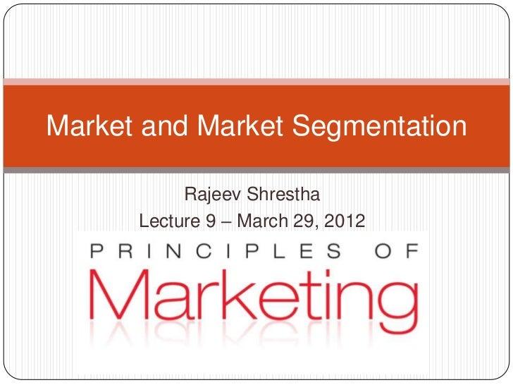 Market and Market Segmentation           Rajeev Shrestha      Lecture 9 – March 29, 2012