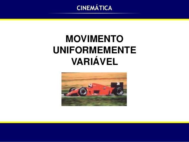CINEMÁTICA  MOVIMENTOUNIFORMEMENTE   VARIÁVEL