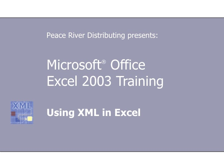Microsoft ®  Office  Excel  2003 Training Using XML in Excel Peace River Distributing presents: