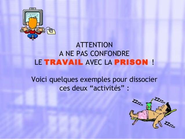 Diaporama PPS réalisé pour http://www.diaporamas-a-la-con.com ATTENTION A NE PAS CONFONDRE LE TRAVAIL AVEC LA PRISON ! Voi...