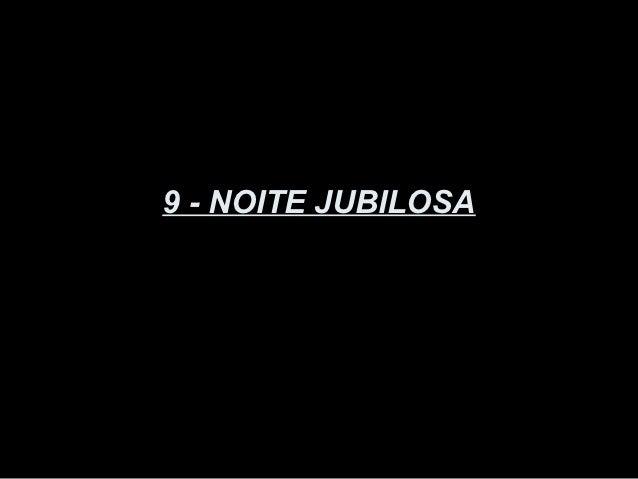 9 - NOITE JUBILOSA