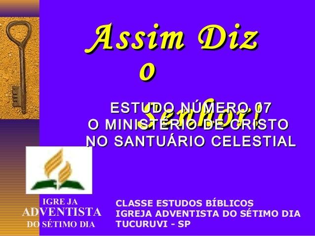 Assim DizAssim Diz oo Senhor!Senhor! IGRE JA ADVENTISTA DO SÉTIMO DIA CLASSE ESTUDOS BÍBLICOS IGREJA ADVENTISTA DO SÉTIMO ...