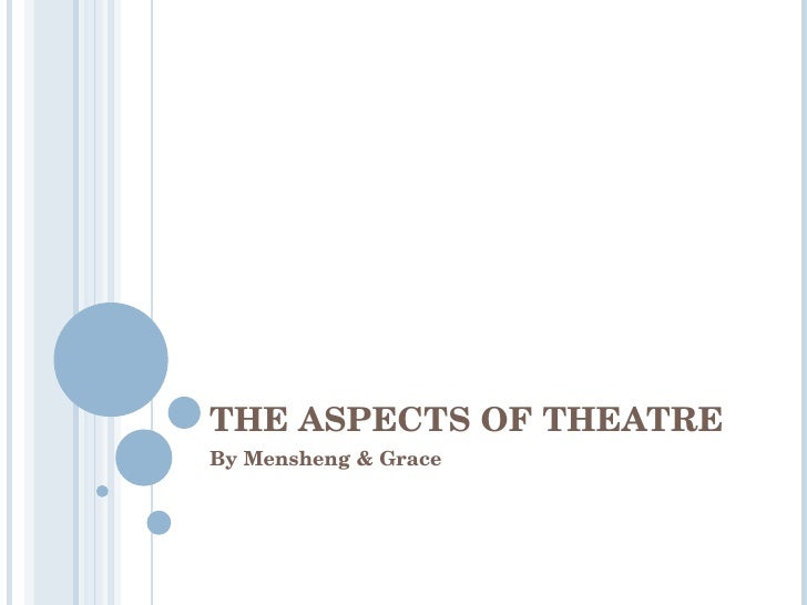 THE ASPECTS OF THEATRE By Mensheng & Grace
