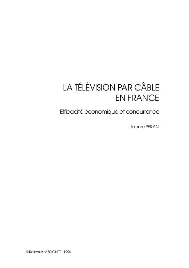 LA TÉLÉVISION PAR CÂBLE EN FRANCE Efficacité économique et concurrence Jérome PERANI  © Réseaux n° 80 CNET - 1996