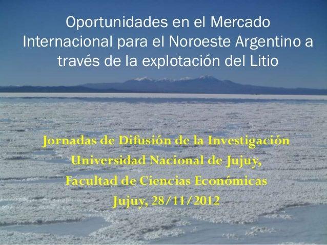 Jornadas de Difusión de la Investigación Universidad Nacional de Jujuy, Facultad de Ciencias Económicas Jujuy, 28/11/2012 ...