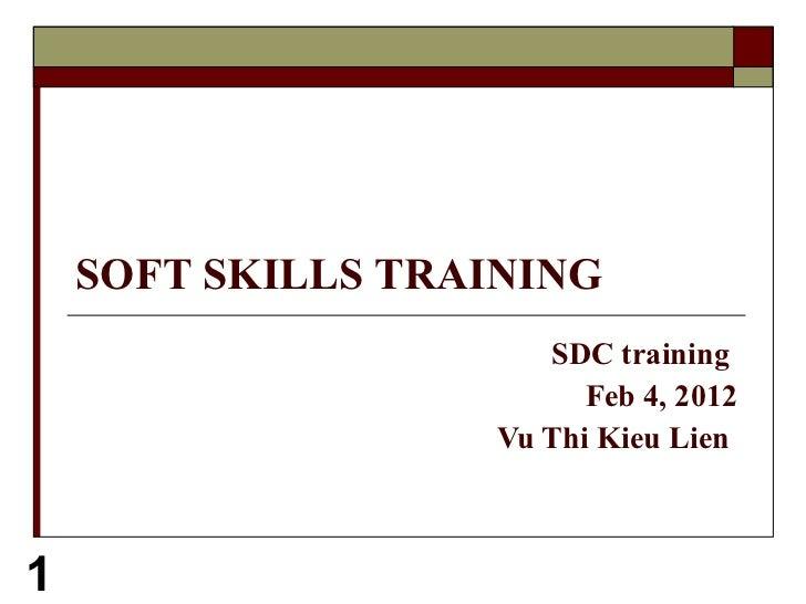 SOFT SKILLS TRAINING SDC training  Feb 4, 2012 Vu Thi Kieu Lien