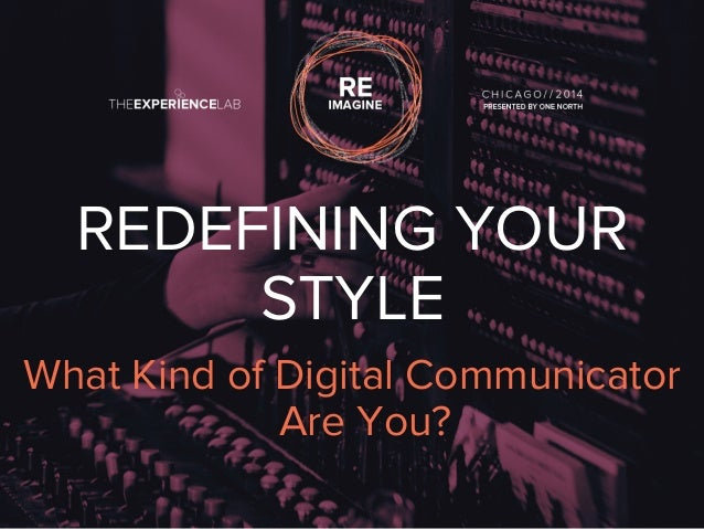REDEFINING YOUR  STYLE  What Kind of Digital Communicator  Are You?