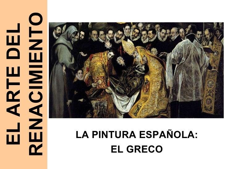 EL ARTE DEL RENACIMIENTO LA PINTURA ESPAÑOLA: EL GRECO