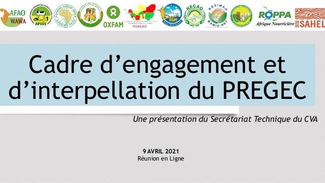 Cadre d'engagement et d'interpellation du PREGEC Une présentation du Secrétariat Technique du CVA 9 AVRIL 2021 Réunion en ...