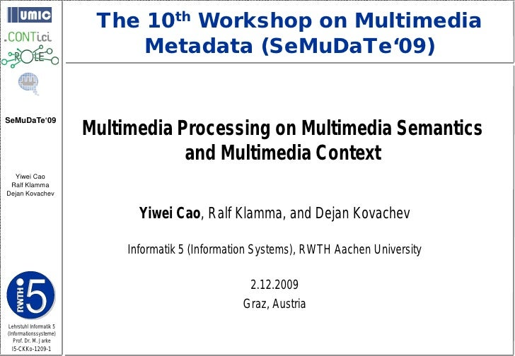 The 10th Workshop on Multimedia                               Metadata (SeMuDaTe'09)                            Multimedia...