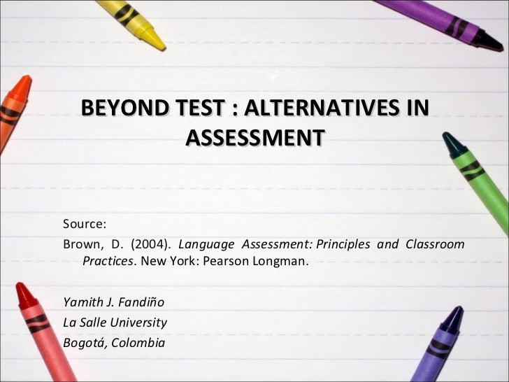 BEYOND TEST : ALTERNATIVES IN           ASSESSMENTSource:Brown, D. (2004). Language Assessment: Principles and Classroom  ...