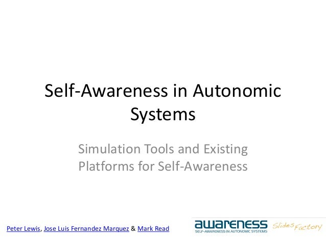 Peter Lewis, Jose Luis Fernandez Marquez & Mark Read Self-Awareness in Autonomic Systems Simulation Tools and Existing Pla...