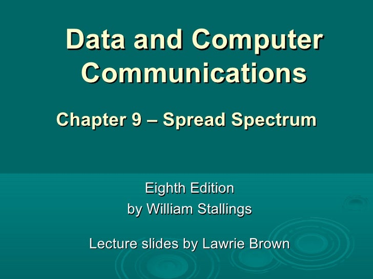 Data and Computer Communications Eighth Edition by William Stallings Lecture slides by Lawrie Brown Chapter 9 – Spread Spe...