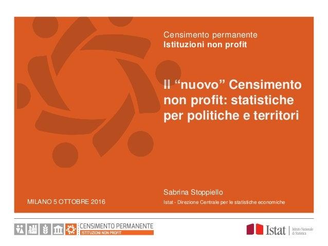 """MILANO 5 OTTOBRE 2016 Il """"nuovo"""" Censimento non profit: statistiche per politiche e territori Censimento permanente Istitu..."""