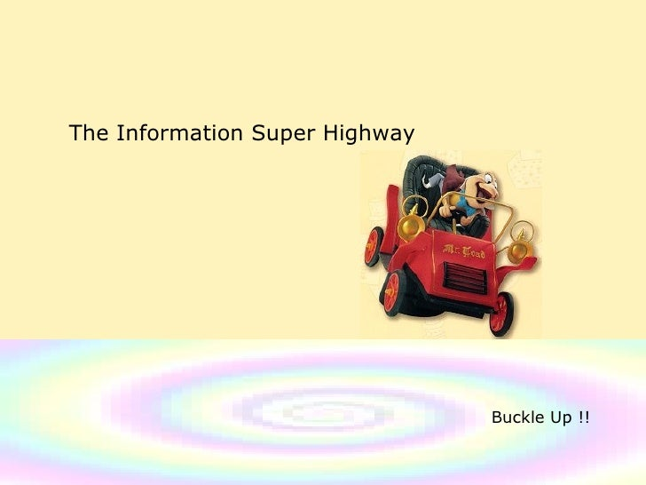 The Information Super Highway Buckle Up !!