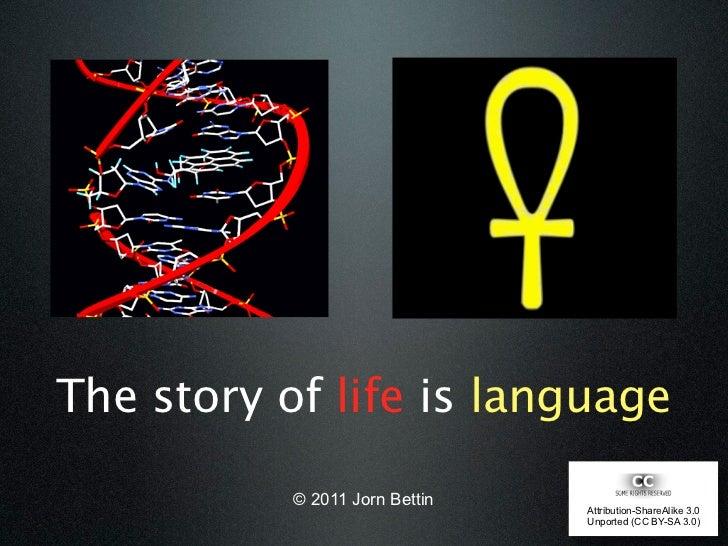 The story of life is language           © 2011 Jorn Bettin                                Attribution-ShareAlike 3.0      ...