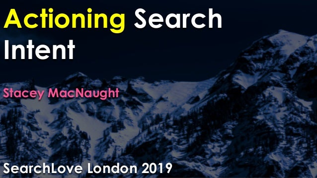 Actioning Search Intent Stacey MacNaught SearchLove London 2019
