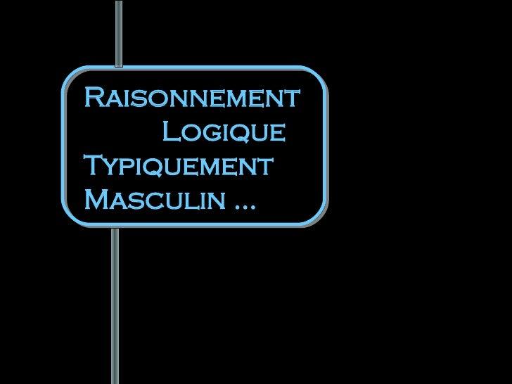 Raisonnement  Logique Typiquement Masculin …