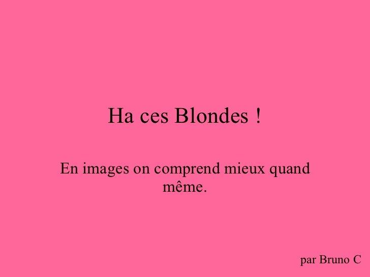 Ha ces Blondes ! En images on comprend mieux quand même. par Bruno C