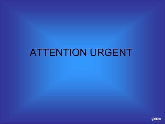 ATTENTION URGENT