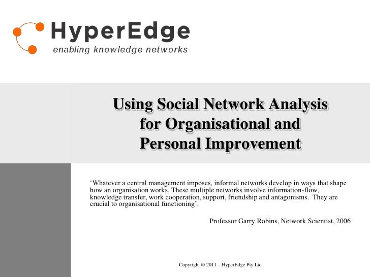 Using Social Network Analysisfor Organisational andPersonal Improvement<br />'Whatever a central management imposes, infor...