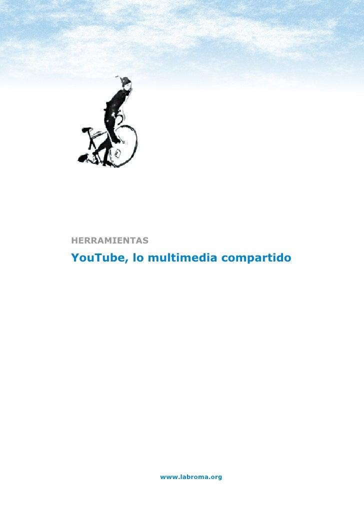 HERRAMIENTAS: YOUTUBE     HERRAMIENTAS  YouTube, lo multimedia compartido                             www.labroma.org