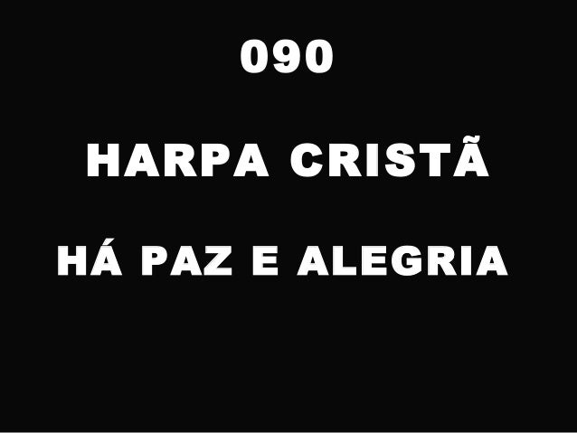 090 HARPA CRISTÃ HÁ PAZ E ALEGRIA
