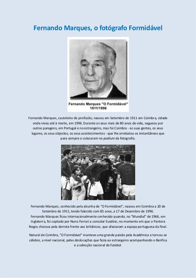 Fernando Marques, o fotógrafo Formidável  Fernando Marques, cauteleiro de profissão, nasceu em Setembro de 1911 em Coimbra...