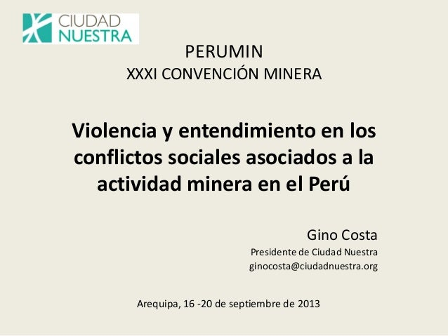 PERUMIN XXXI CONVENCIÓN MINERA Violencia y entendimiento en los conflictos sociales asociados a la actividad minera en el ...