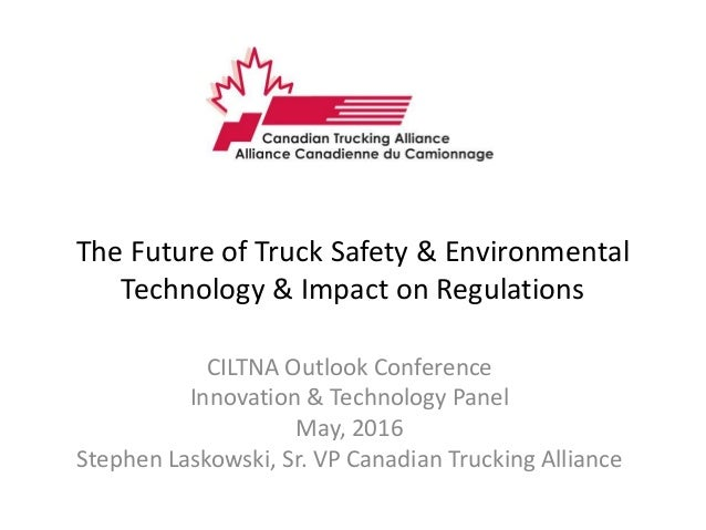 The Future of Truck Safety & Environmental Technology & Impact on Regulations CILTNA Outlook Conference Innovation & Techn...