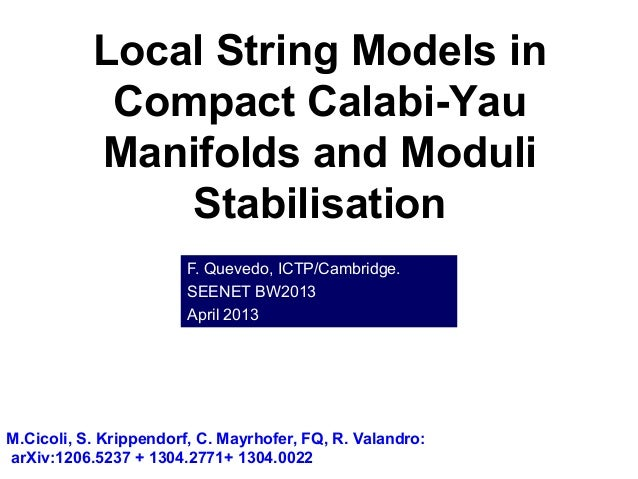 Local String Models inCompact Calabi-YauManifolds and ModuliStabilisationF. Quevedo, ICTP/Cambridge.SEENET BW2013April 201...