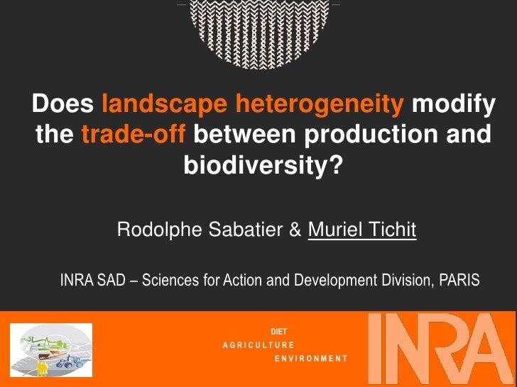 Does landscape heterogeneity modifythe trade-off between production and             biodiversity?          Rodolphe Sabati...