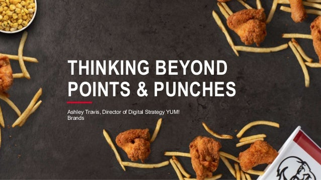 THINKING BEYOND POINTS & PUNCHES Ashley Travis, Director of Digital Strategy YUM! Brands