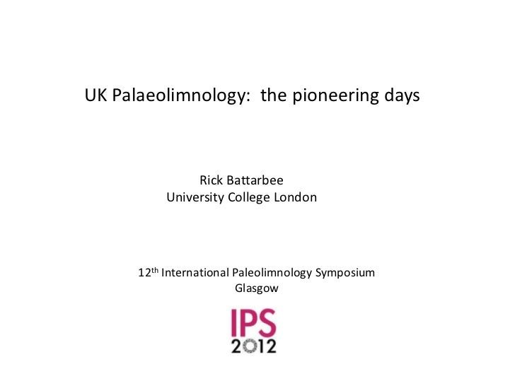 UK Palaeolimnology: the pioneering days                Rick Battarbee           University College London      12th Intern...