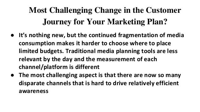Most Challenging Change in the Customer Journey for Your Marketing Plan? ● It's nothing new, but the continued fragmentati...