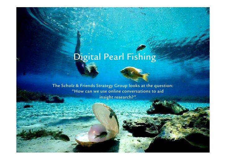 """Digital Pearl Fishing  The Scholz & Friends Strategy Group looks at the question:         """"How can we use online conversat..."""