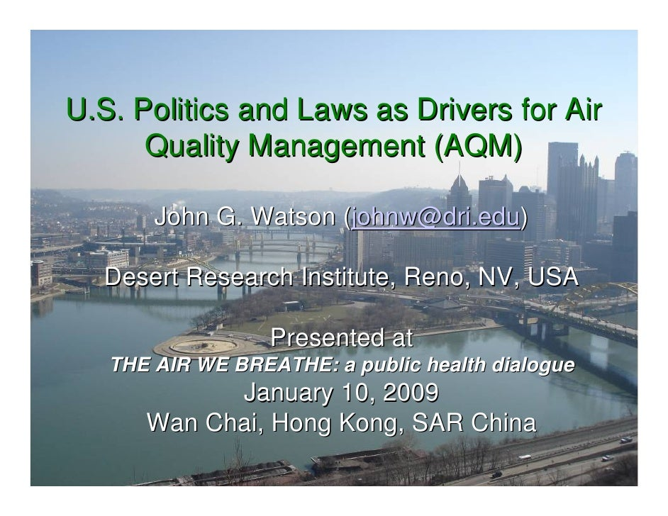 U.S. Politics and Laws as Drivers for Air       Quality Management (AQM)         John G. Watson (johnw@dri.edu)    Desert ...