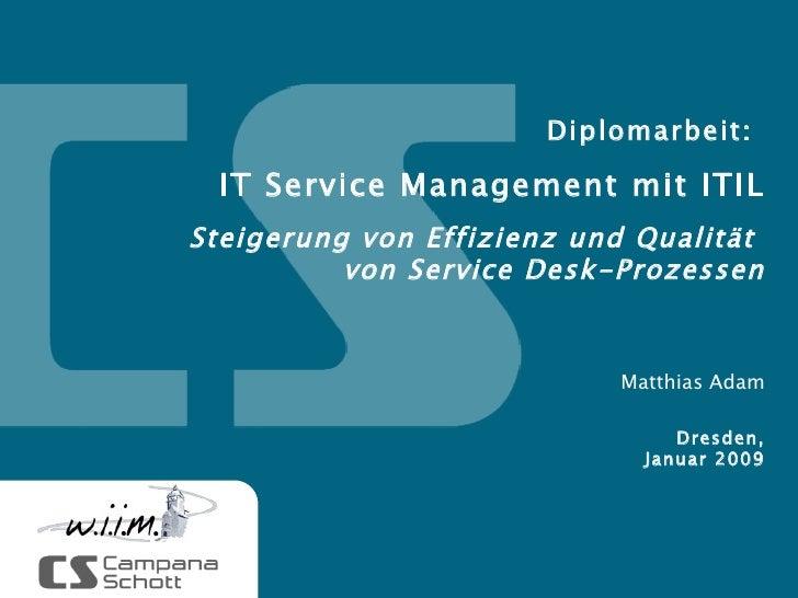 Diplomarbeit:   IT Service Management mit ITIL Steigerung von Effizienz und Qualität  von Service Desk-Prozessen Dresden, ...