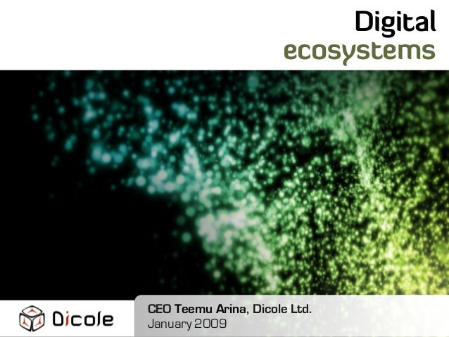 CEO Teemu Arina, Dicole Ltd. January 2009 Digital ecosystems