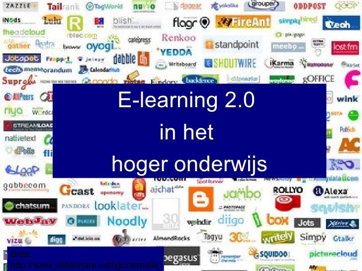 Bron:  http://www.slideshare.net/igorterhalle E-learning 2.0  in het  hoger onderwijs