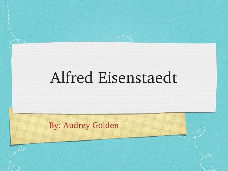 Alfred Eisenstaedt <ul><li>By: Audrey Golden  </li></ul>