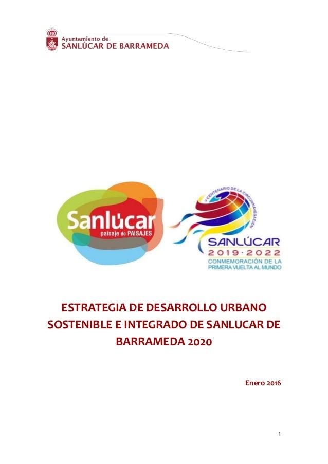 1 ESTRATEGIA DE DESARROLLO URBANO SOSTENIBLE E INTEGRADO DE SANLUCAR DE BARRAMEDA 2020 Enero 2016